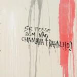 """Se fosse bom não chamava trabalho"", 2015, ink and varnish on canvas, 210 x 180 cm"